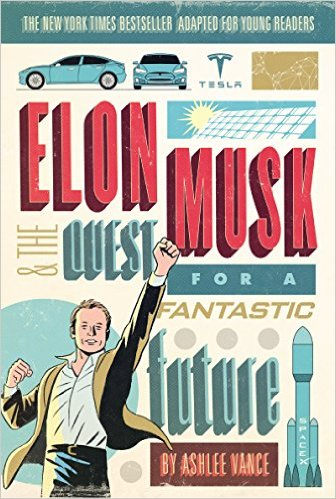 Elon Musk & the Quest For a Fantastic Future by Ashlee Vance
