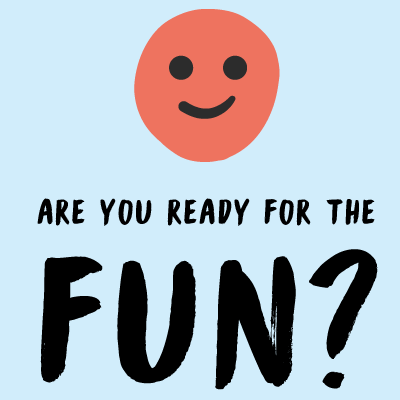 Are you ready for the fun?