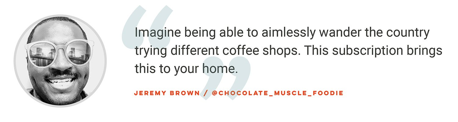 Imagine being able to aimlessly wander the country trying different coffee shops. This subscription brings this to your home. Jeremy Brown @chocolate_muscle_foodie.