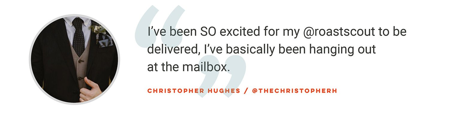 I've been SO excited for my @roastscout to be delivered, I've basically been hanging out at the mailbox. Christopher Hughes @thechristopherh